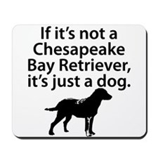 If Its Not A Chesapeake Bay Retriever Mousepad