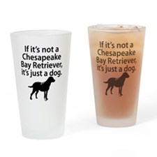 If Its Not A Chesapeake Bay Retriever Drinking Gla