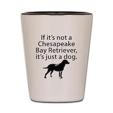 If Its Not A Chesapeake Bay Retriever Shot Glass