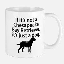 If Its Not A Chesapeake Bay Retriever Mugs