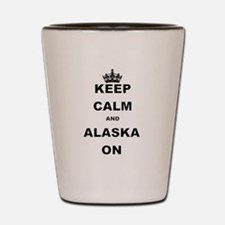 KEEP CALM AND ALASKA ON Shot Glass
