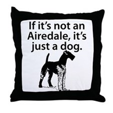 If Its Not An Airedale Throw Pillow