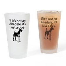 If Its Not An Airedale Drinking Glass