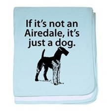 If Its Not An Airedale baby blanket