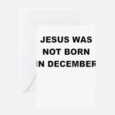 JESUS WAS NOT BORN IN DECEMBER Greeting Cards