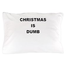 CHRISTMAS IS DUMB Pillow Case