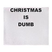 CHRISTMAS IS DUMB Throw Blanket