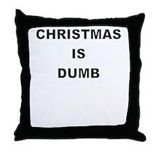 CHRISTMAS IS DUMB Throw Pillow