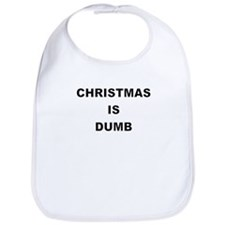 CHRISTMAS IS DUMB Bib