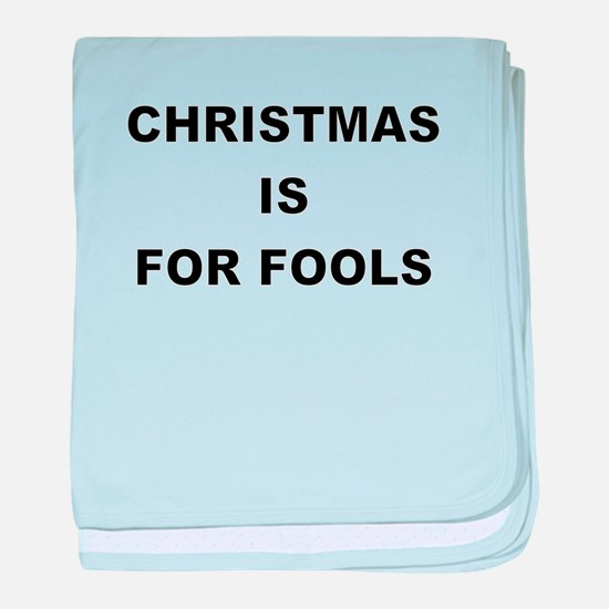 CHRISTMAS IS FOR FOOLS baby blanket