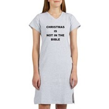 CHRISTMAS IS NOT IN THE BIBLE Women's Nightshirt