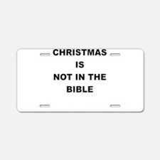 CHRISTMAS IS NOT IN THE BIBLE Aluminum License Pla