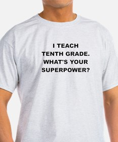 I TEACH TENTH GRADE WHATS YOUR SUPERPOWER T-Shirt