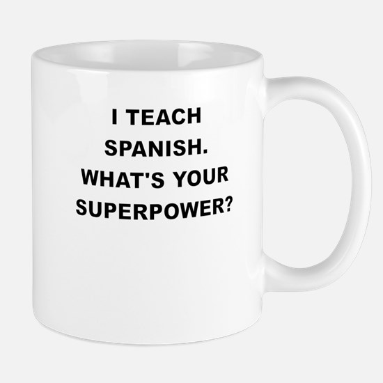 I TEACH SPANISH WHATS YOUR SUPERPOWER Mugs