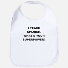 I TEACH SPANISH WHATS YOUR SUPERPOWER Bib