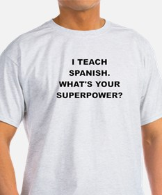 I TEACH SPANISH WHATS YOUR SUPERPOWER T-Shirt