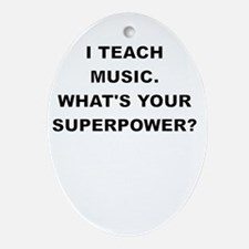 I TEACH MUSIC WHATS YOUR SUPERPOWER Ornament (Oval
