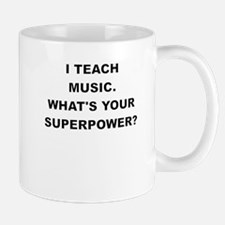 I TEACH MUSIC WHATS YOUR SUPERPOWER Mugs