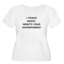 I TEACH MUSIC WHATS YOUR SUPERPOWER Plus Size T-Sh