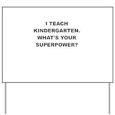I TEACH KINDERGARTEN WHATS YOUR SUPERPOWER Yard Si