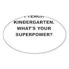 I TEACH KINDERGARTEN WHATS YOUR SUPERPOWER Decal