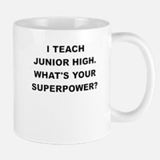 I TEACH JUNIOR HIGH WHATS YOUR SUPERPOWER Mugs