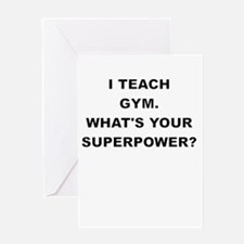 I TEACH GYM WHATS YOUR SUPERPOWER Greeting Cards