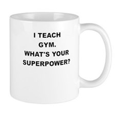 I TEACH GYM WHATS YOUR SUPERPOWER Mugs