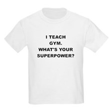 I TEACH GYM WHATS YOUR SUPERPOWER T-Shirt