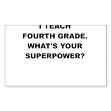 I TEACH FOURTH GRADE WHATS YOUR SUPERPOWER Decal