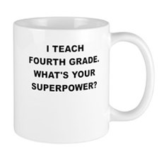 I TEACH FOURTH GRADE WHATS YOUR SUPERPOWER Mugs