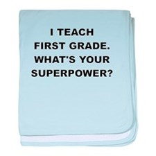I TEACH FIRST GRADE WHATS YOUR SUPERPOWER baby bla