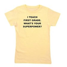 I TEACH FIRST GRADE WHATS YOUR SUPERPOWER Girl's T