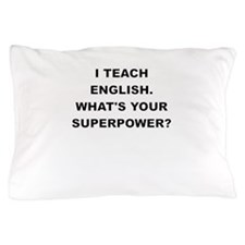 I TEACH ENGLISH WHATS YOUR SUPERPOWER Pillow Case