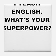 I TEACH ENGLISH WHATS YOUR SUPERPOWER Tile Coaster
