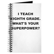 I TEACH EIGHTH GRADE WHATS YOUR SUPERPOWER Journal