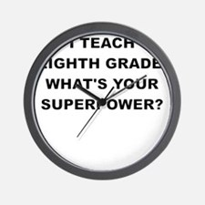 I TEACH EIGHTH GRADE WHATS YOUR SUPERPOWER Wall Cl