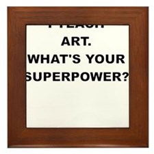 I TEACH ART WHATS YOUR SUPERPOWER Framed Tile