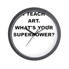 I TEACH ART WHATS YOUR SUPERPOWER Wall Clock