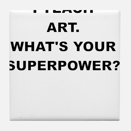 I TEACH ART WHATS YOUR SUPERPOWER Tile Coaster