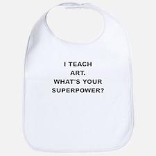 I TEACH ART WHATS YOUR SUPERPOWER Bib