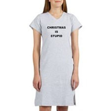 CHRISTMAS IS STUPID Women's Nightshirt