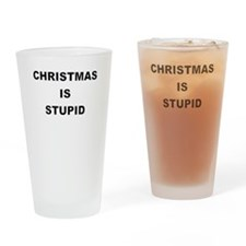 CHRISTMAS IS STUPID Drinking Glass