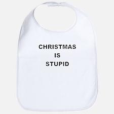 CHRISTMAS IS STUPID Bib
