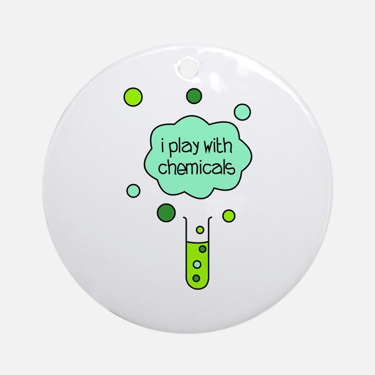 I Play with Chemicals Ornament (Round)
