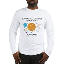 How Do You Organize A Space Party? Long Sleeve T-S