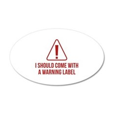 I Should Come With A Warning Label 22x14 Oval Wall