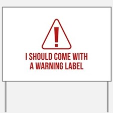 I Should Come With A Warning Label Yard Sign