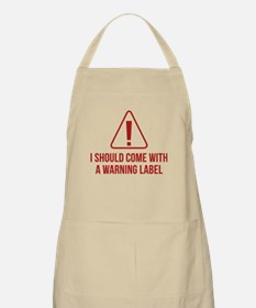 I Should Come With A Warning Label Apron