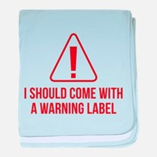 I Should Come With A Warning Label baby blanket